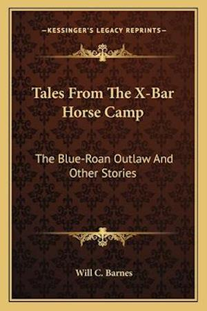 Tales from the X-Bar Horse Camp af Will C. Barnes