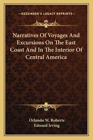 Narratives of Voyages and Excursions on the East Coast and in the Interior of Central America af Orlando W. Roberts