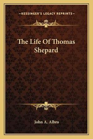 The Life of Thomas Shepard af John A. Albro