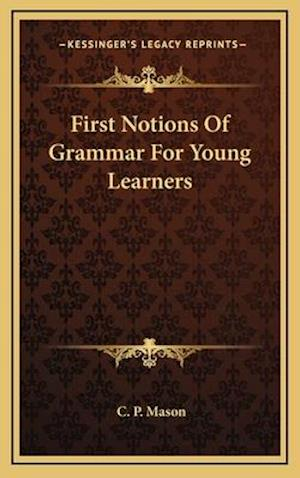 First Notions of Grammar for Young Learners af C. P. Mason