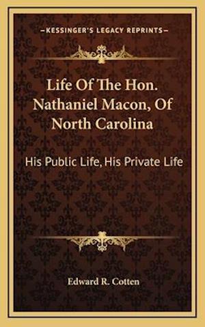 Life of the Hon. Nathaniel Macon, of North Carolina af Edward R. Cotten