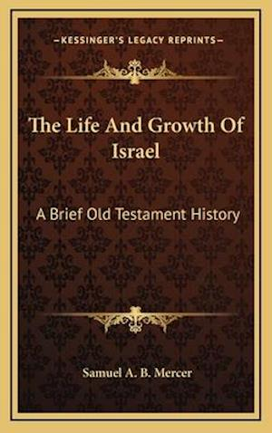 The Life and Growth of Israel af Samuel A. B. Mercer