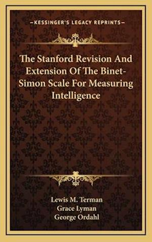The Stanford Revision and Extension of the Binet-Simon Scale for Measuring Intelligence af Lewis M. Terman, George Ordahl, Grace Lyman