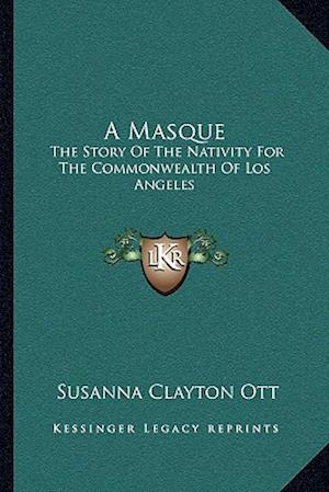 A Masque af Susanna Clayton Ott