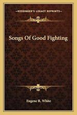 Songs of Good Fighting af Eugene R. White