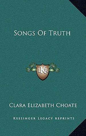 Songs of Truth af Clara Elizabeth Choate