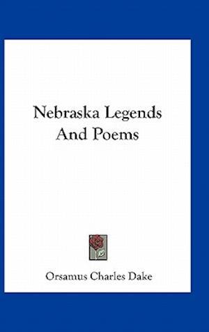 Nebraska Legends and Poems af Orsamus Charles Dake