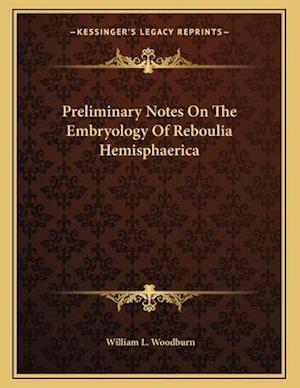 Preliminary Notes on the Embryology of Reboulia Hemisphaerica af William L. Woodburn