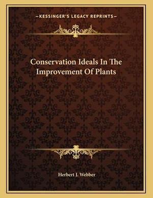 Conservation Ideals in the Improvement of Plants af Herbert J. Webber
