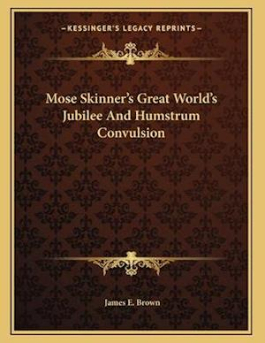Mose Skinner's Great World's Jubilee and Humstrum Convulsion af James E. Brown