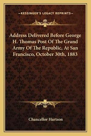 Address Delivered Before George H. Thomas Post of the Grand Army of the Republic, at San Francisco, October 30th, 1883 af Chancellor Hartson