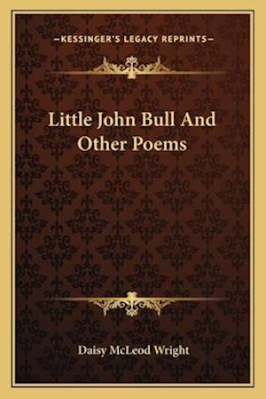 Little John Bull and Other Poems af Daisy Mcleod Wright