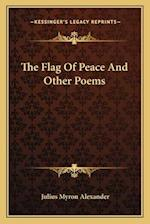 The Flag of Peace and Other Poems af Julius Myron Alexander