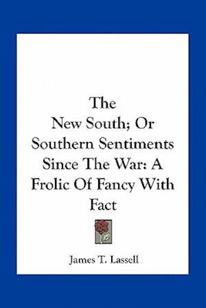 The New South; Or Southern Sentiments Since the War af James T. Lassell