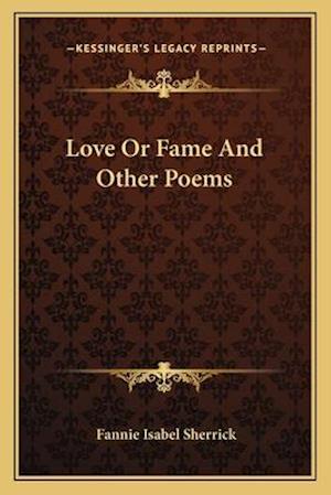 Love or Fame and Other Poems af Fannie Isabel Sherrick