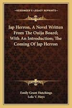 Jap Herron, a Novel Written from the Ouija Board; With an Introduction; The Coming of Jap Herron af Emily Grant Hutchings, Lola V. Hays