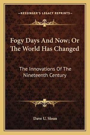 Fogy Days and Now; Or the World Has Changed af Dave U. Sloan