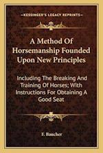 A Method of Horsemanship Founded Upon New Principles af F. Baucher