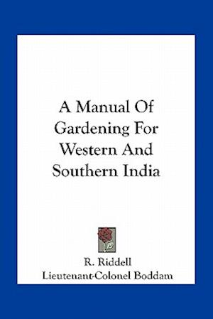 A Manual of Gardening for Western and Southern India af R. Riddell