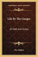 Life by the Ganges af Mrs Mullens
