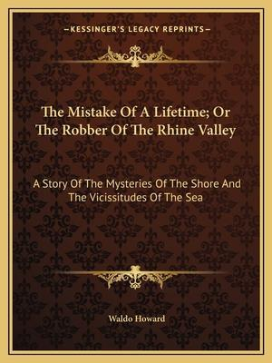 The Mistake of a Lifetime; Or the Robber of the Rhine Valley af Waldo Howard
