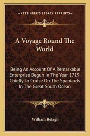A   Voyage Round the World a Voyage Round the World af William Betagh