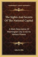 The Sights and Secrets of the National Capital the Sights and Secrets of the National Capital af John B. Ellis