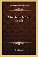 Adventures in Two Worlds af A. J. Cronin