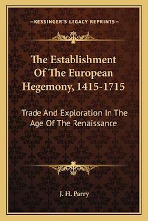 The Establishment of the European Hegemony, 1415-1715 af J. H. Parry