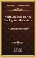 North America During the Eighteenth Century af B. C. Wallis, T. Crockett