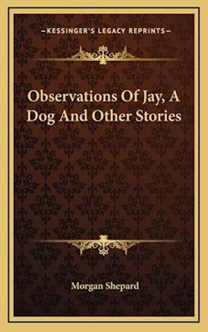 Observations of Jay, a Dog and Other Stories af Morgan Shepard