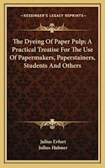The Dyeing of Paper Pulp; A Practical Treatise for the Use of Papermakers, Paperstainers, Students and Others af Julius Erfurt