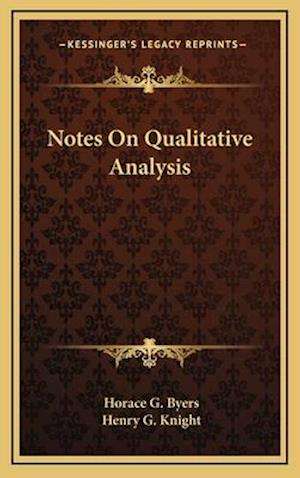 Notes on Qualitative Analysis af Henry G. Knight, Horace G. Byers