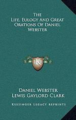 The Life, Eulogy and Great Orations of Daniel Webster af Wilbur M. Hayward, Daniel Webster, Lewis Gaylord Clark