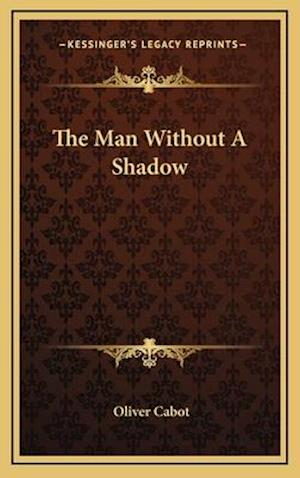 The Man Without a Shadow af Oliver Cabot