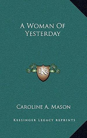 A Woman of Yesterday af Caroline A. Mason