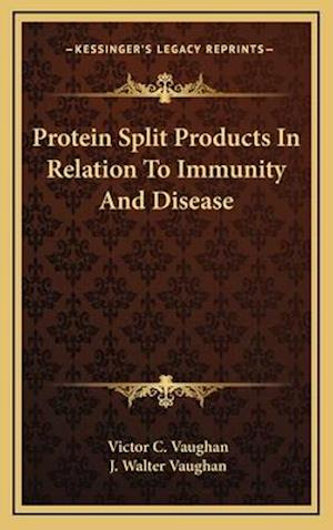 Protein Split Products in Relation to Immunity and Disease af J. Walter Vaughan, Victor C. Vaughan