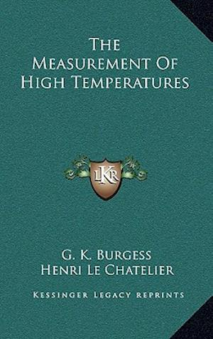 The Measurement of High Temperatures af G. K. Burgess, Henri Le Chatelier