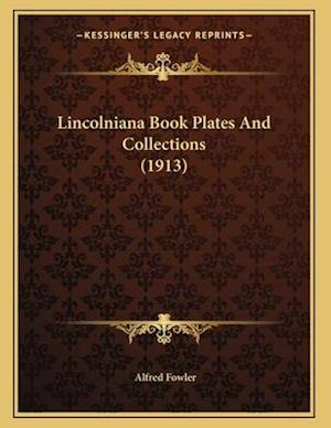 Lincolniana Book Plates and Collections (1913) af Alfred Fowler
