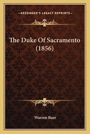The Duke of Sacramento (1856) the Duke of Sacramento (1856) af Warren Baer