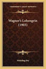 Wagner's Lohengrin (1903) af Wakeling Dry