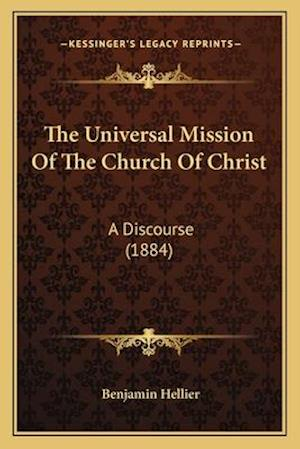 The Universal Mission of the Church of Christ the Universal Mission of the Church of Christ af Benjamin Hellier