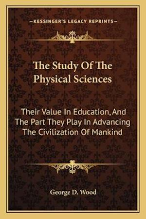 The Study of the Physical Sciences the Study of the Physical Sciences af George D. Wood