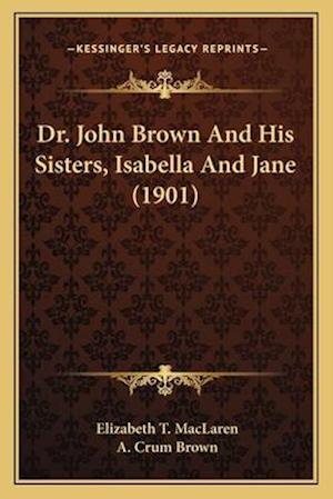 Dr. John Brown and His Sisters, Isabella and Jane (1901) af Elizabeth T. MacLaren