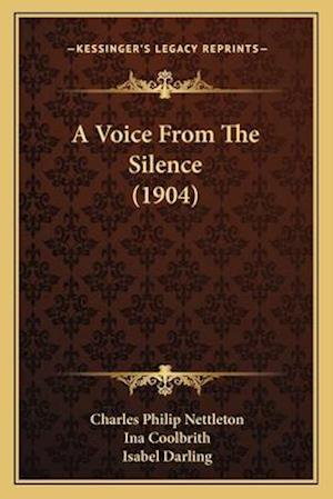 A Voice from the Silence (1904) a Voice from the Silence (1904) af Charles Philip Nettleton