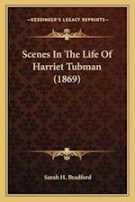 Scenes in the Life of Harriet Tubman (1869) af Sarah H. Bradford