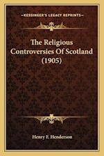 The Religious Controversies of Scotland (1905) the Religious Controversies of Scotland (1905) af Henry F. Henderson