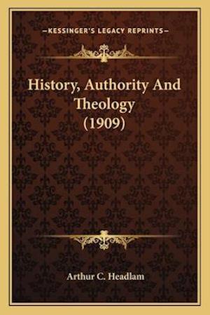 History, Authority and Theology (1909) af Arthur C. Headlam