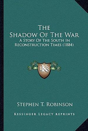 The Shadow of the War the Shadow of the War af Stephen T. Robinson