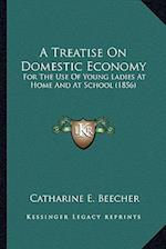 A   Treatise on Domestic Economy a Treatise on Domestic Economy af Catharine E. Beecher